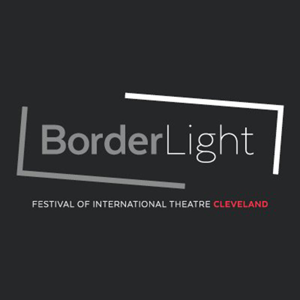 BorderLight: Festival of International Theatre Cleveland 2019